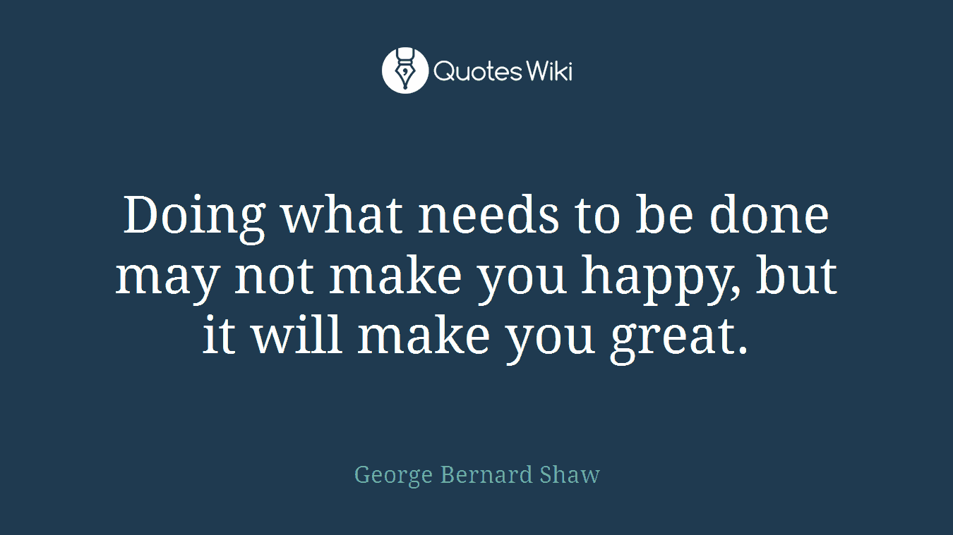 Quotes To Make You Happy Doing What Needs To Be Done May Not Make You Ha.