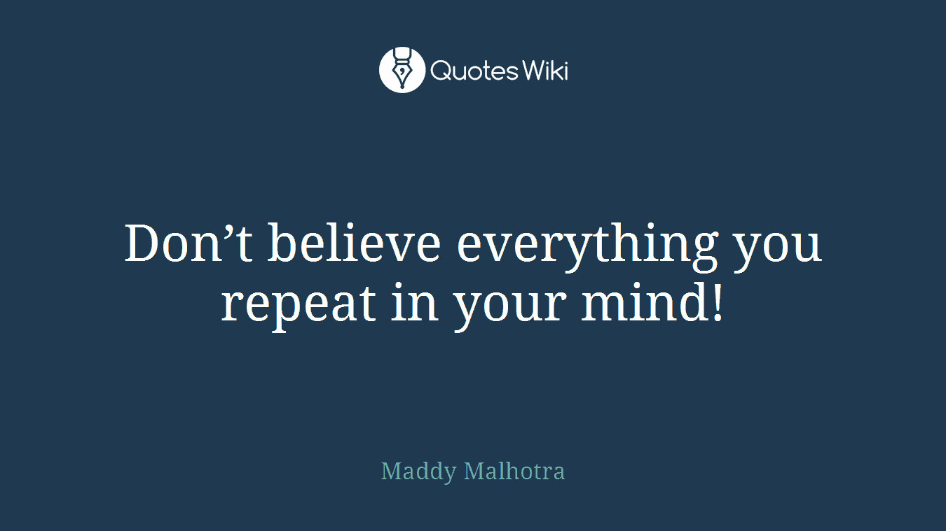 Don't believe everything you repeat in your mind!