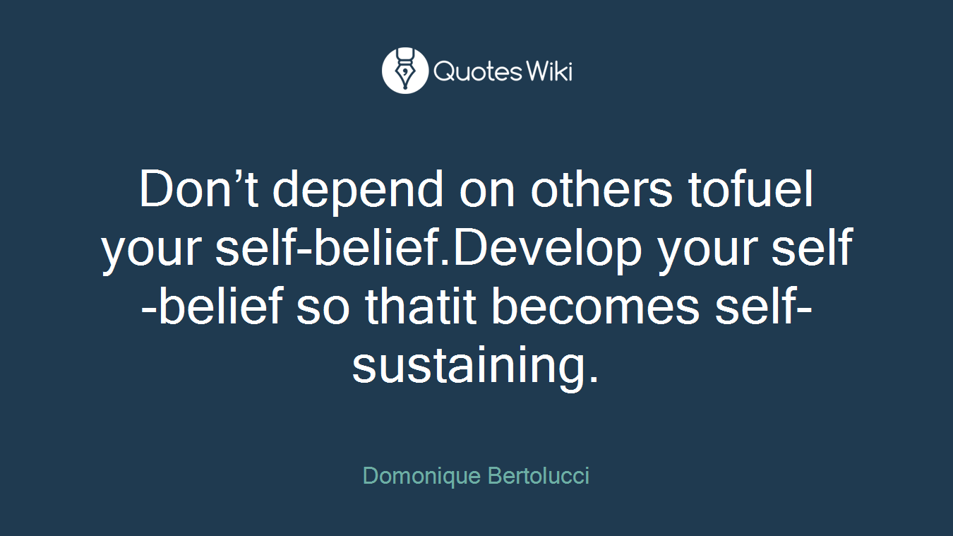 Dont Depend On Others Tofuel Your Self Belief
