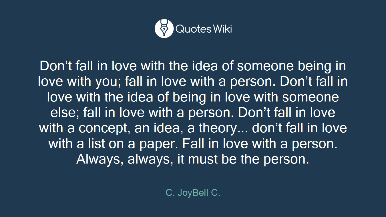 Dont Fall In Love With The Idea Of Someone Bei Quoteswiki