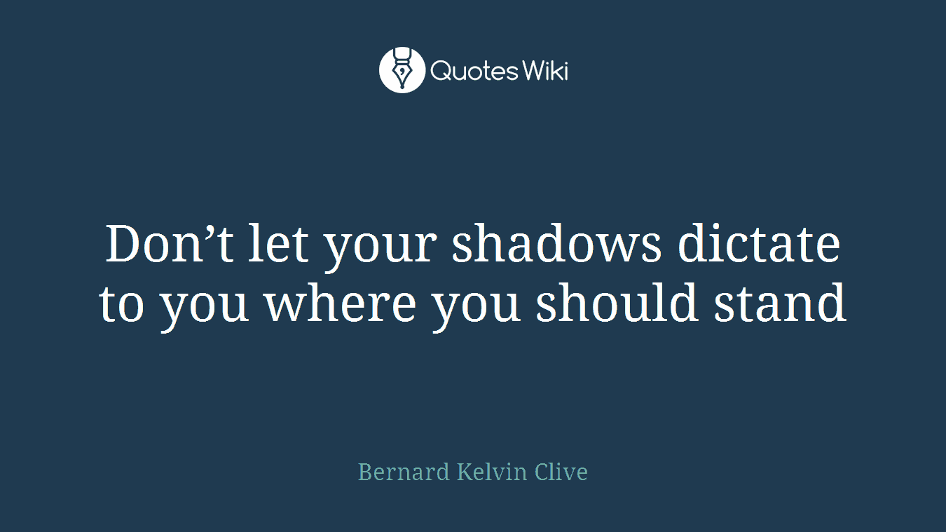 Don't let your shadows dictate to you where you should stand