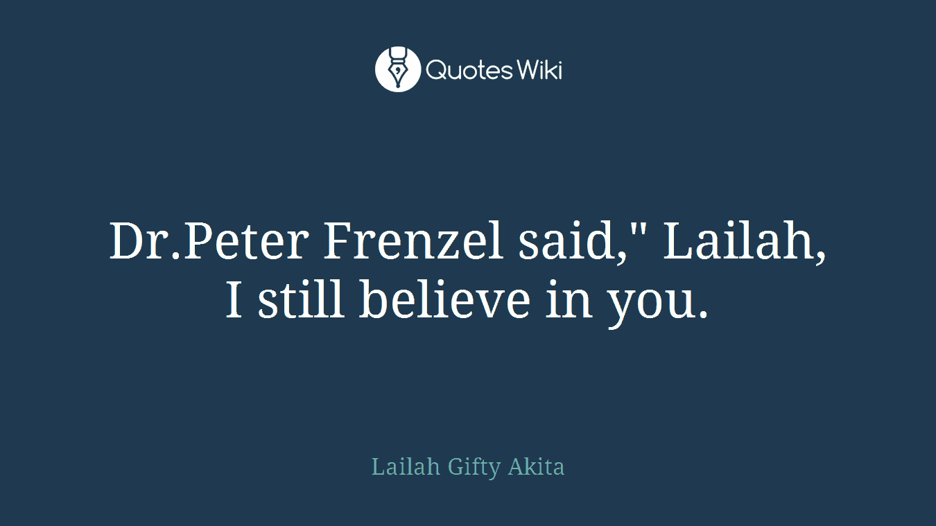 "Dr.Peter Frenzel said,"" Lailah, I still believe in you."