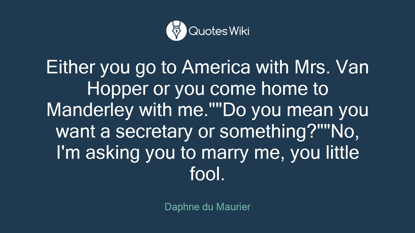 Either You Go To America With Mrs Van Hopper O Quoteswiki