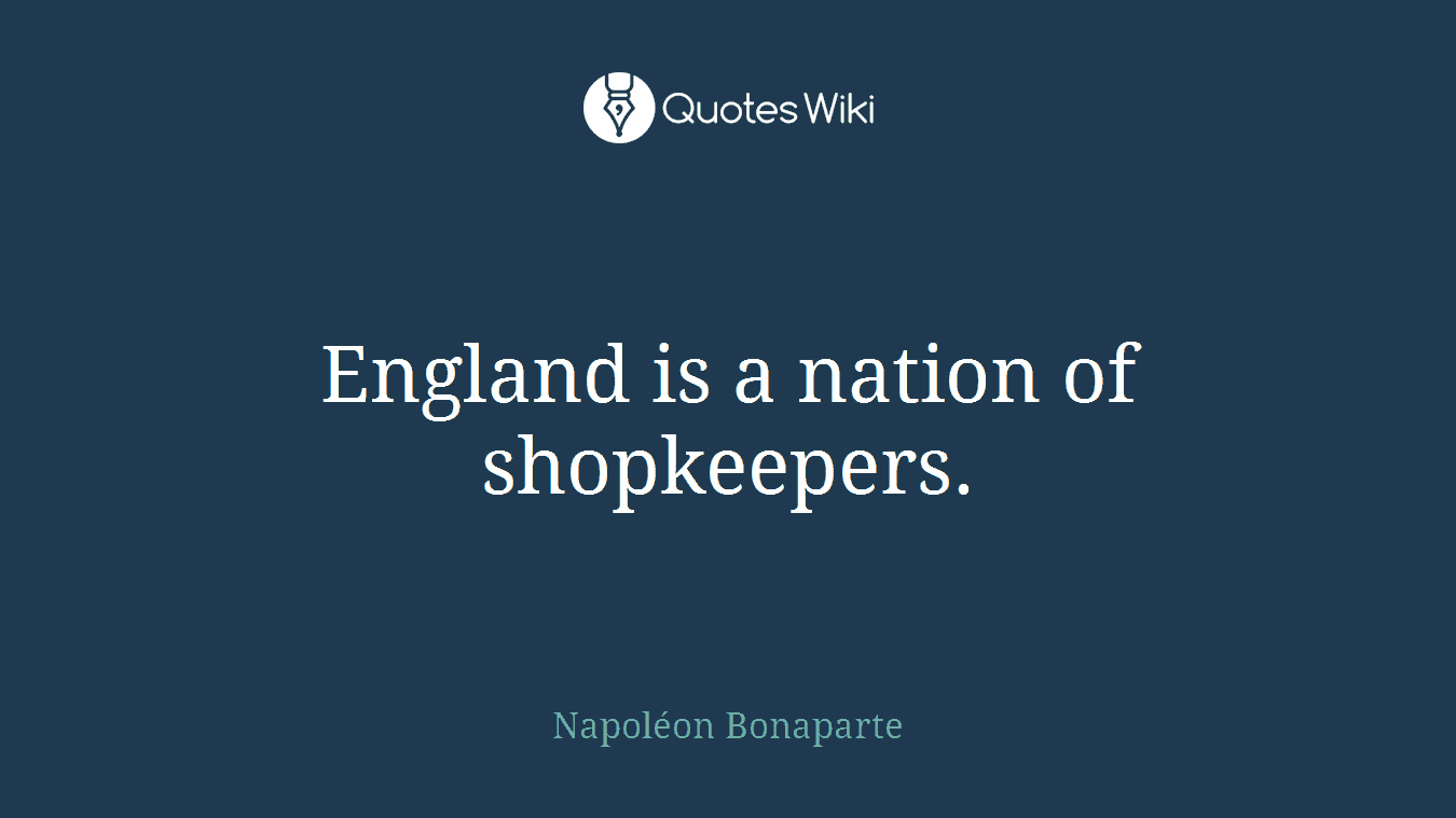 England is a nation of shopkeepers.