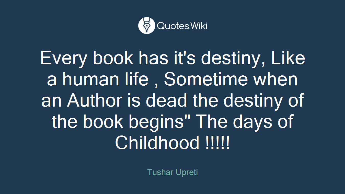"""Every book has it's destiny, Like a human life , Sometime when an Author is dead the destiny of the book begins"""" The days of Childhood !!!!!"""