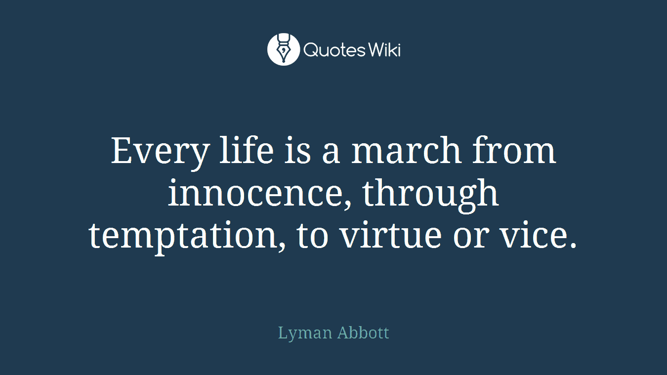 Every life is a march from innocence, through temptation, to virtue or vice.