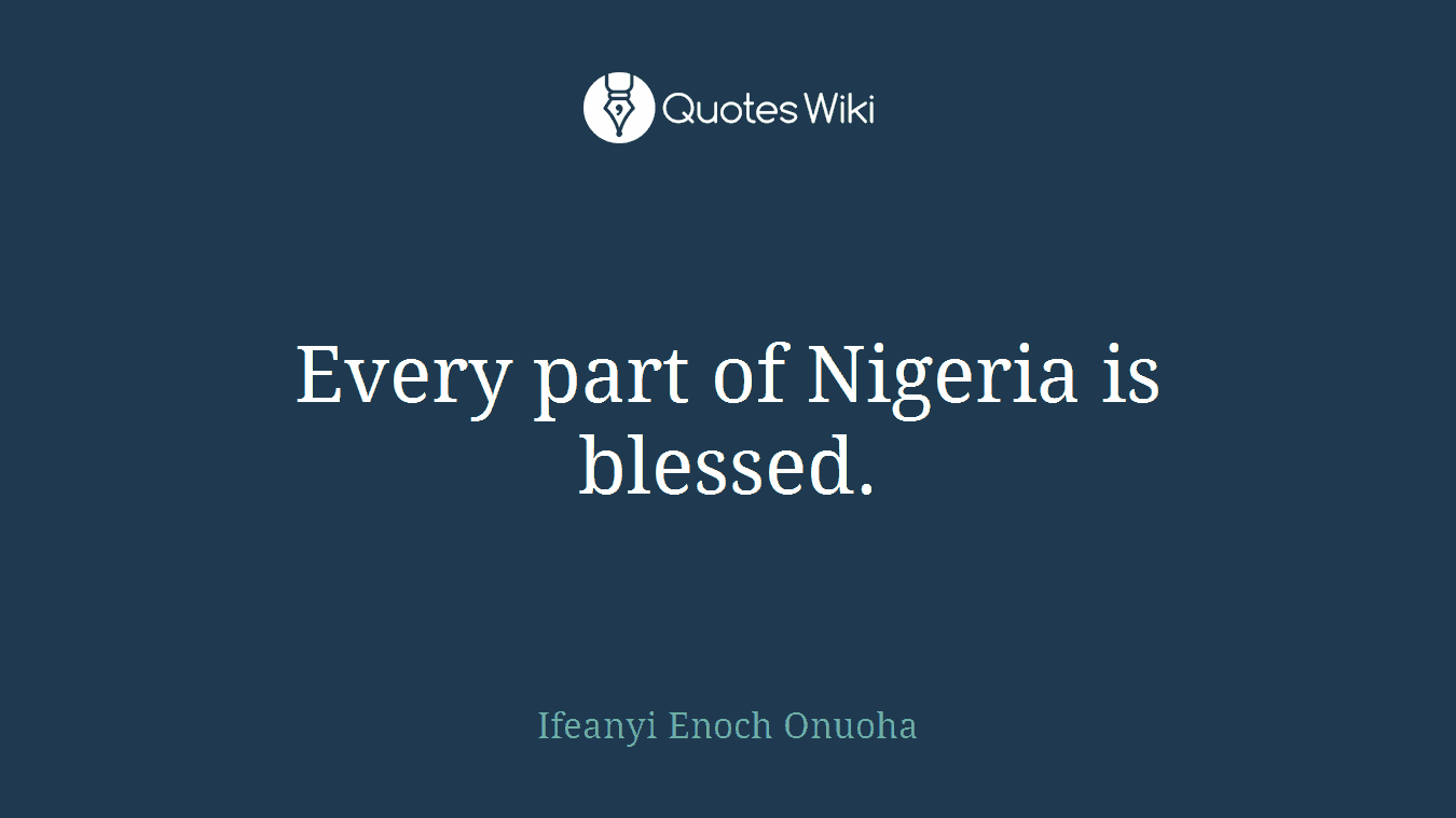 Every part of Nigeria is blessed.