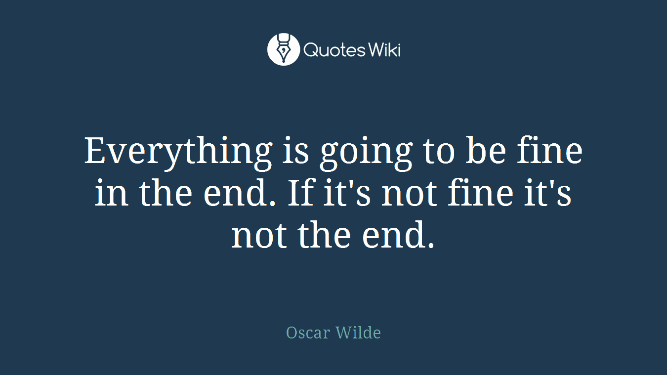 Everything will be fine in the end