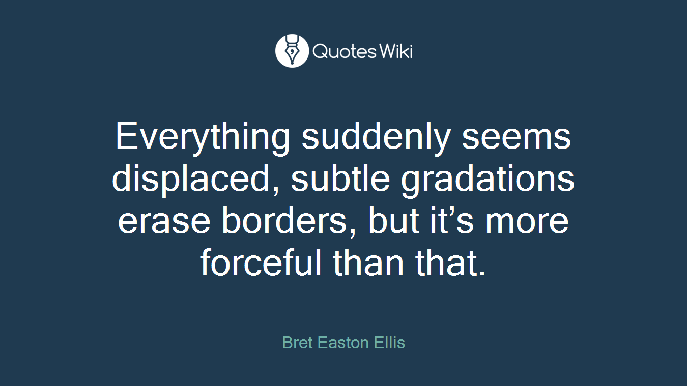 Everything suddenly seems displaced, subtle gradations erase borders, but it's more forceful than that.