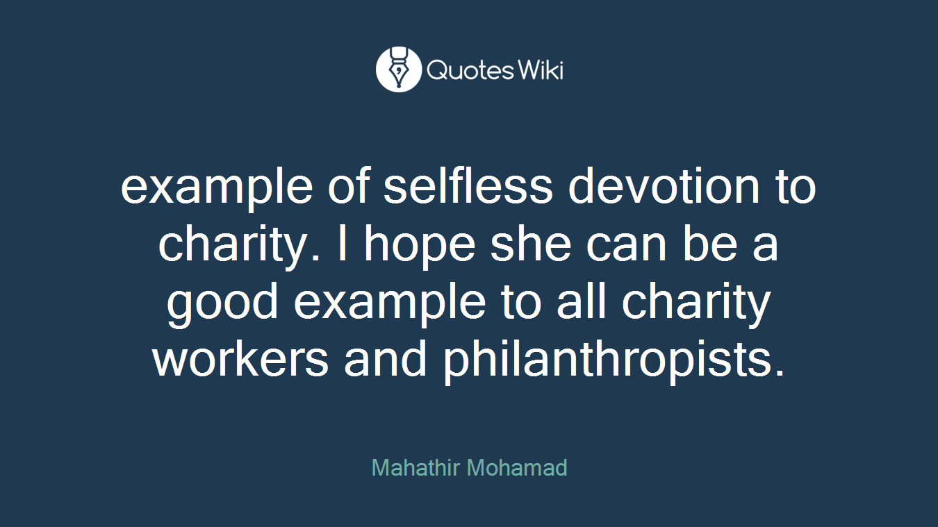 example of selfless devotion to charity. I hope she can be a good example to all charity workers and philanthropists.