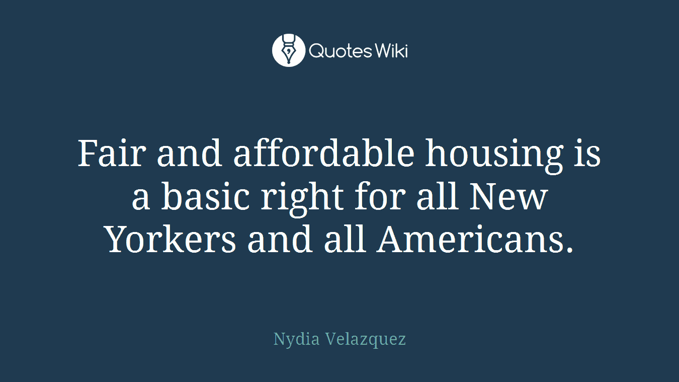 Fair and affordable housing is a basic right for all New Yorkers and all Americans.