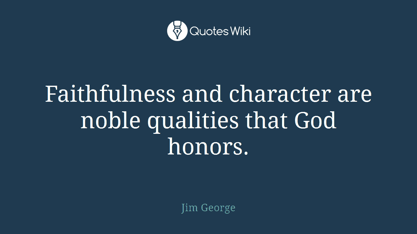 Faithfulness and character are noble qualities that God honors.
