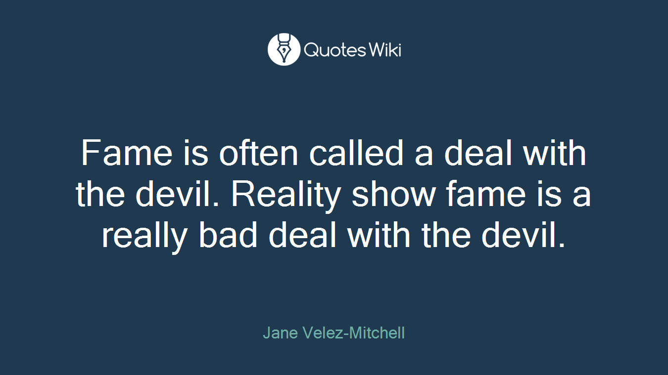 Fame is often called a deal with the devil. Reality show fame is a really bad deal with the devil.