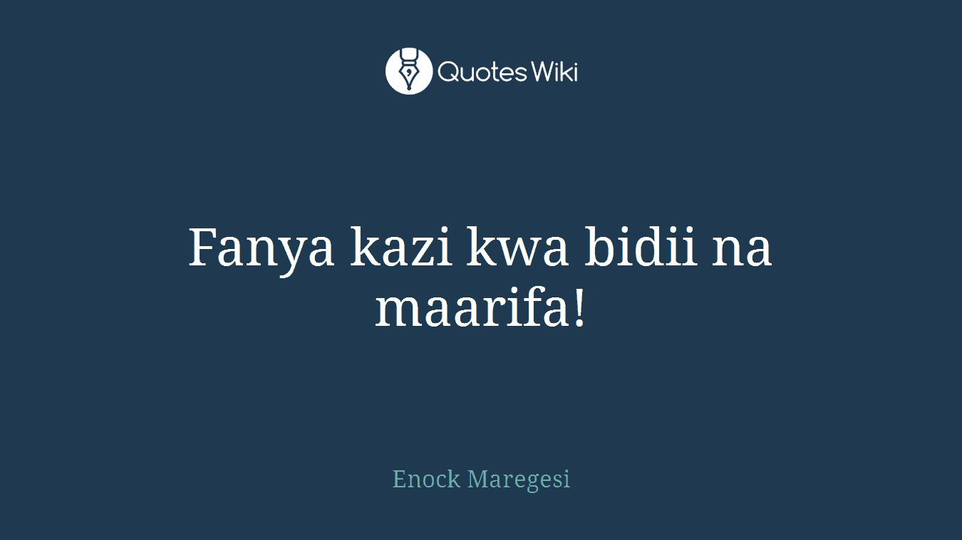 Fanya kazi kwa bidii na maarifa!