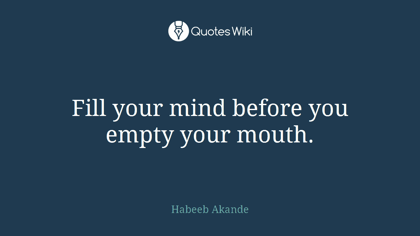 Fill Your Mind Before You Empty Your Mouth