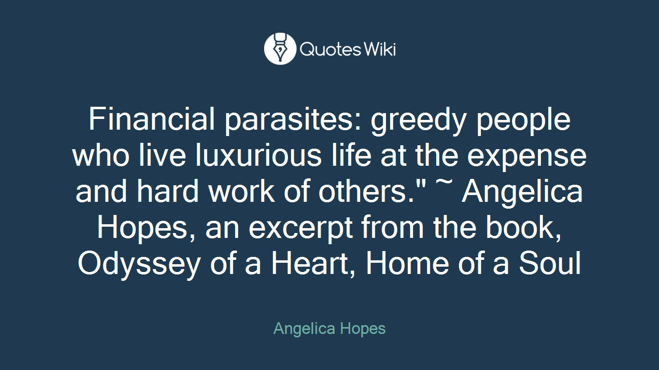 Financial parasites: greedy people who live lux...