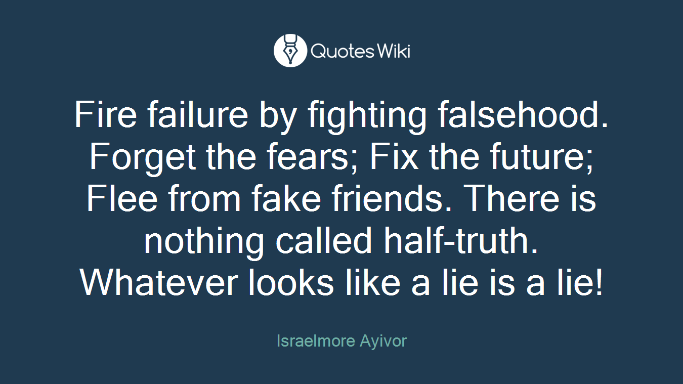 Fire Failure By Fighting Falsehood Forget The Quoteswiki