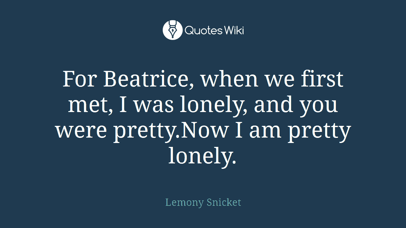 For Beatrice When We First Met I Was Lonely Quoteswiki