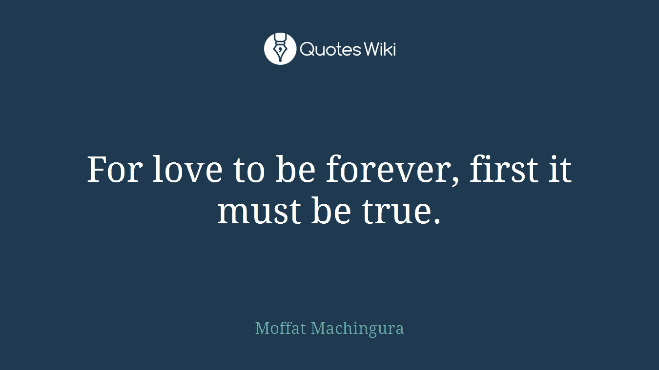 For love to be forever, first it must be true.