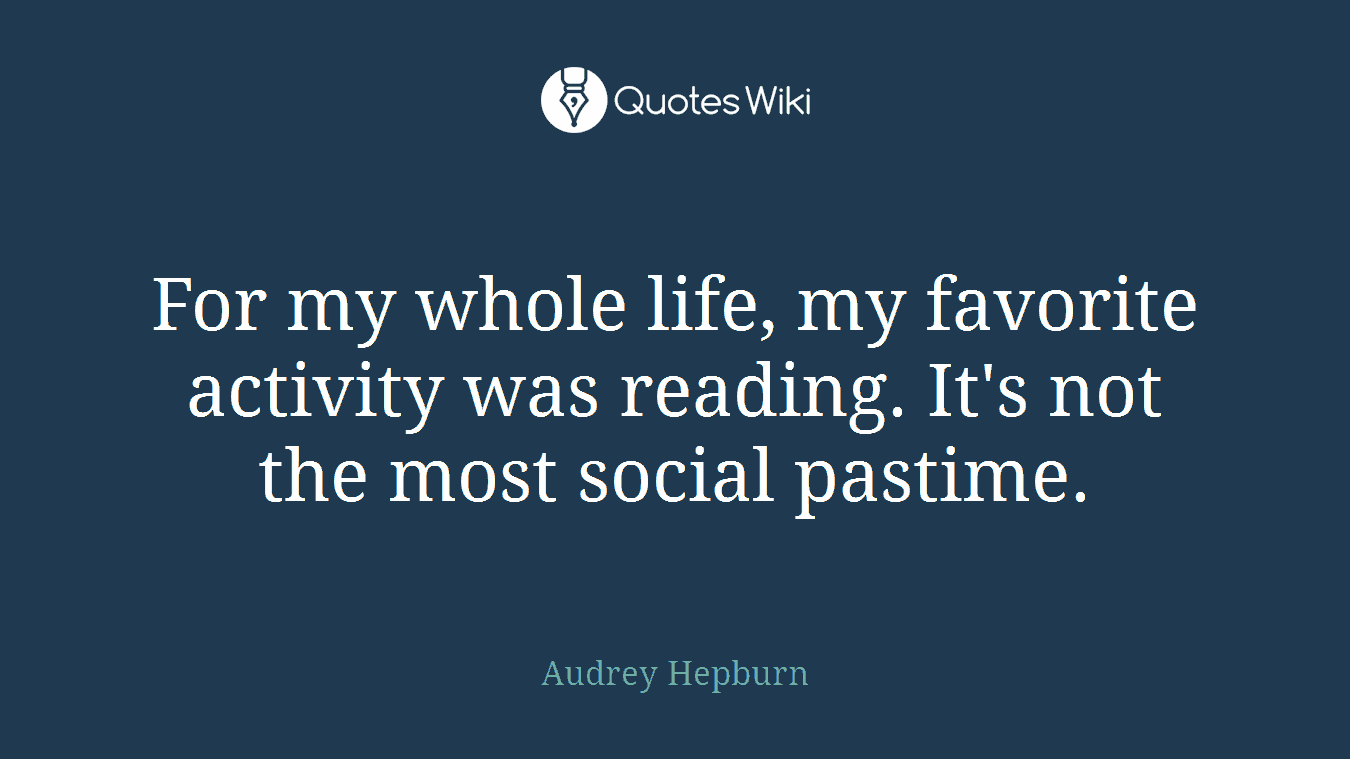 For my whole life, my favorite activity was reading. It's not the most social pastime.