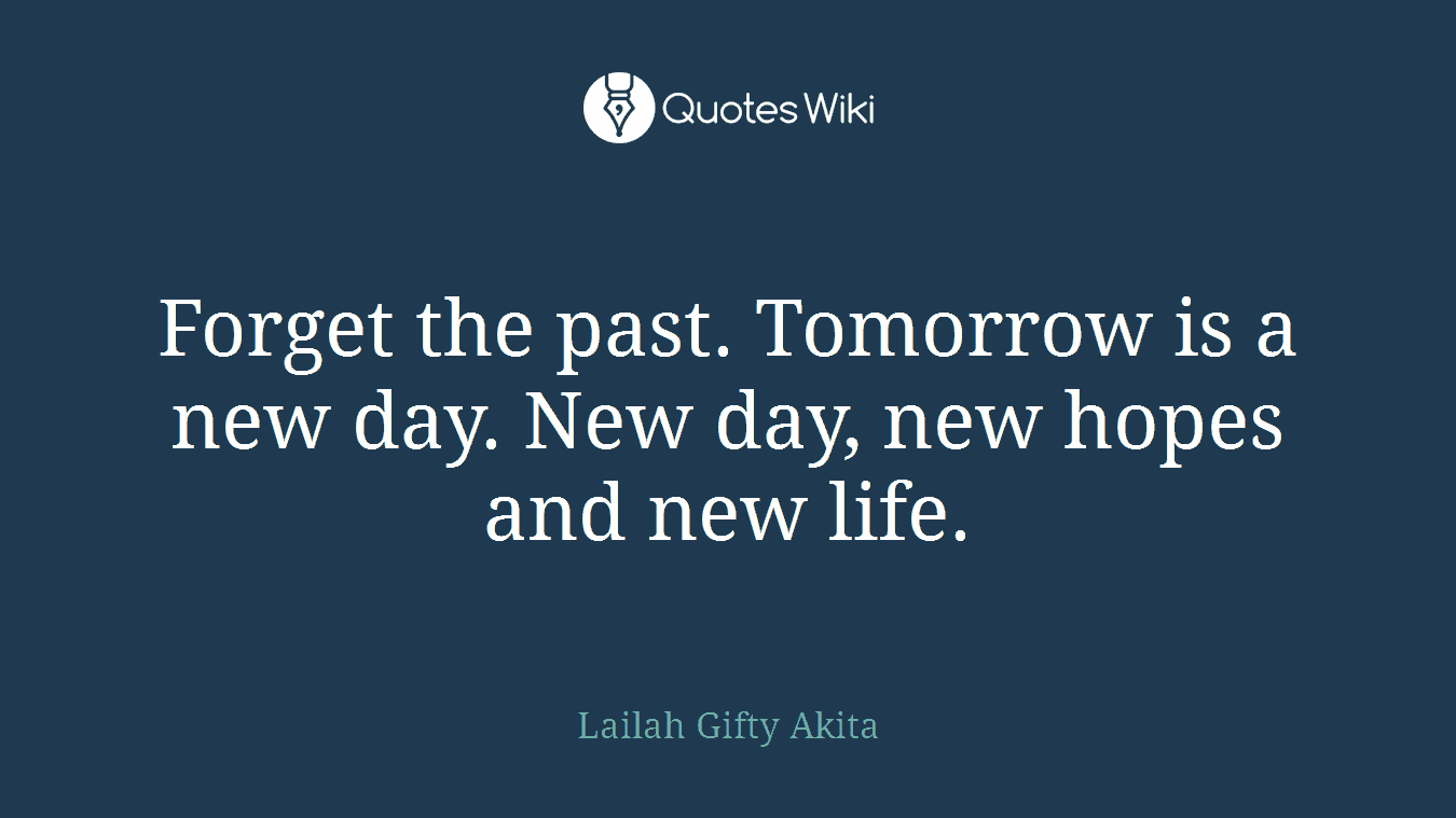 Forget The Past Tomorrow Is A New Day New Day