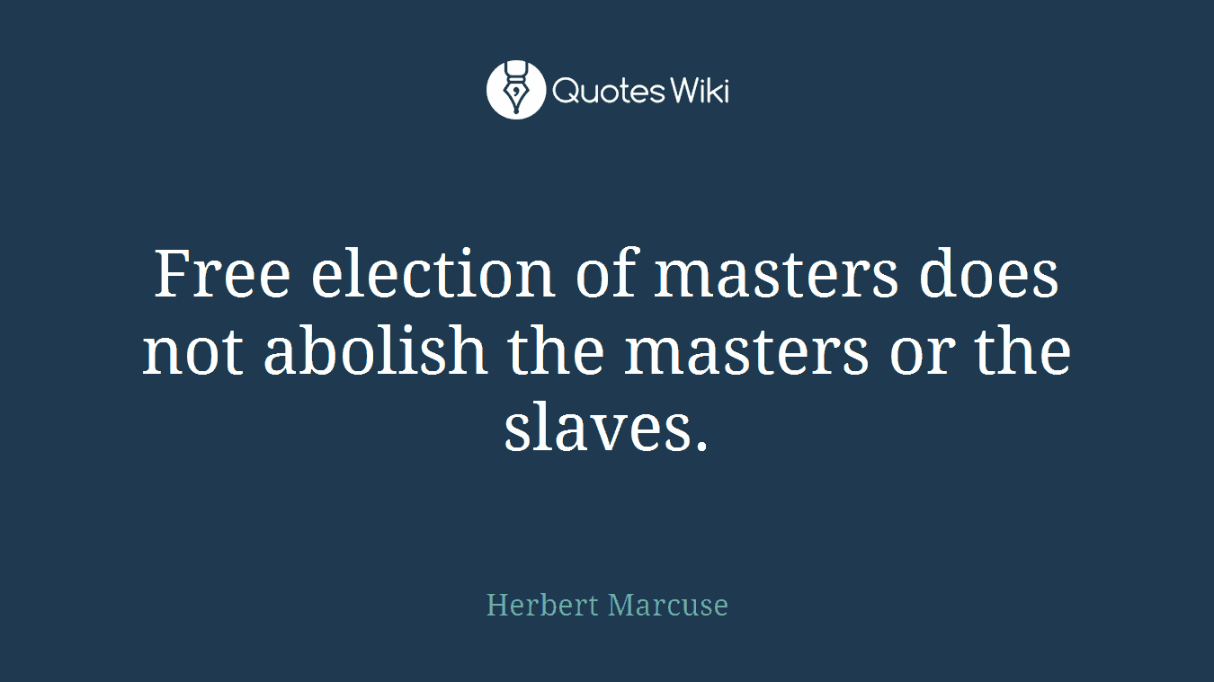 Free election of masters does not abolish the masters or the slaves.
