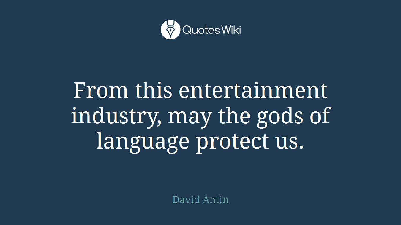 From this entertainment industry, may the gods of language protect us.