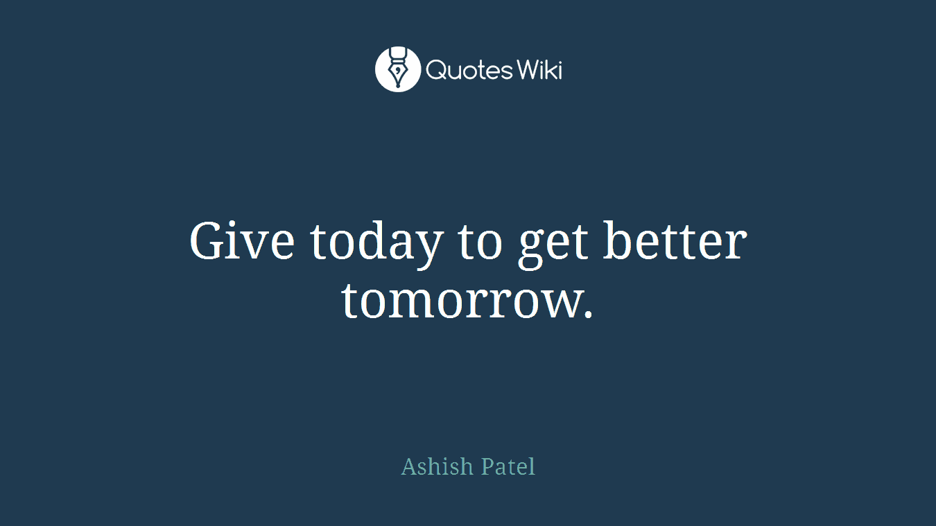 Give today to get better tomorrow.
