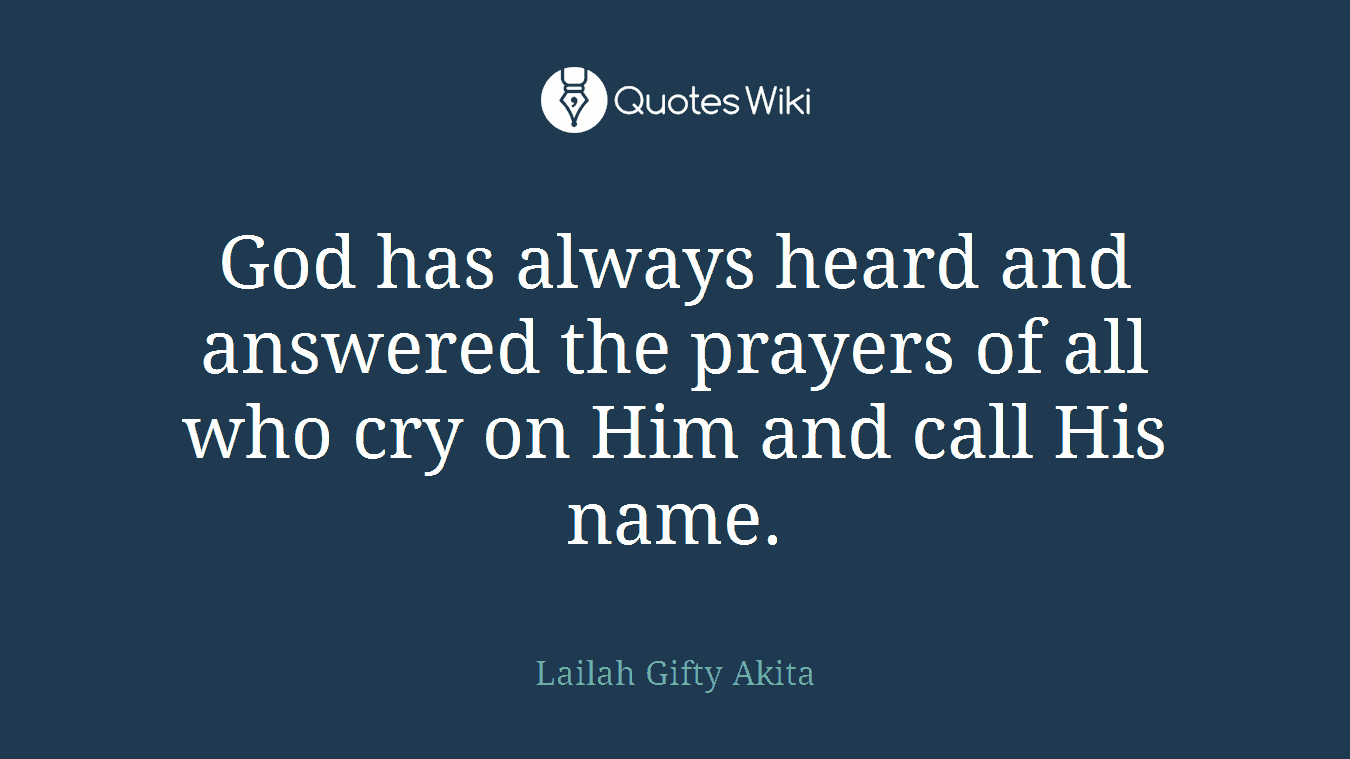 God has always heard and answered the prayers of all who cry on Him and call His name.