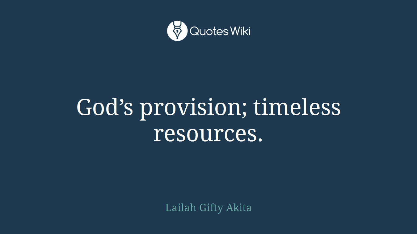 God's provision; timeless resources.