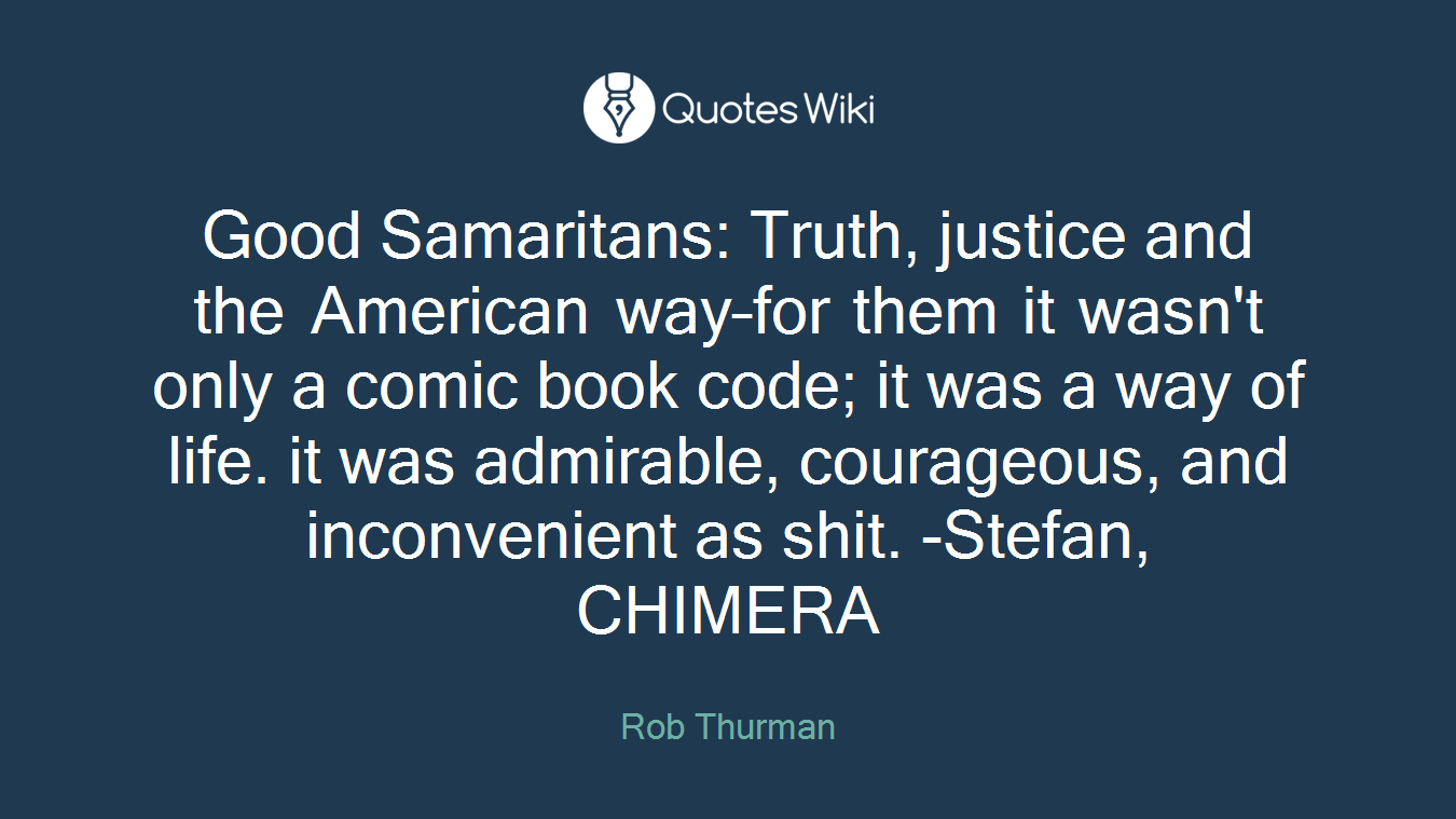 Good Samaritans Truth Justice And The America Quoteswiki