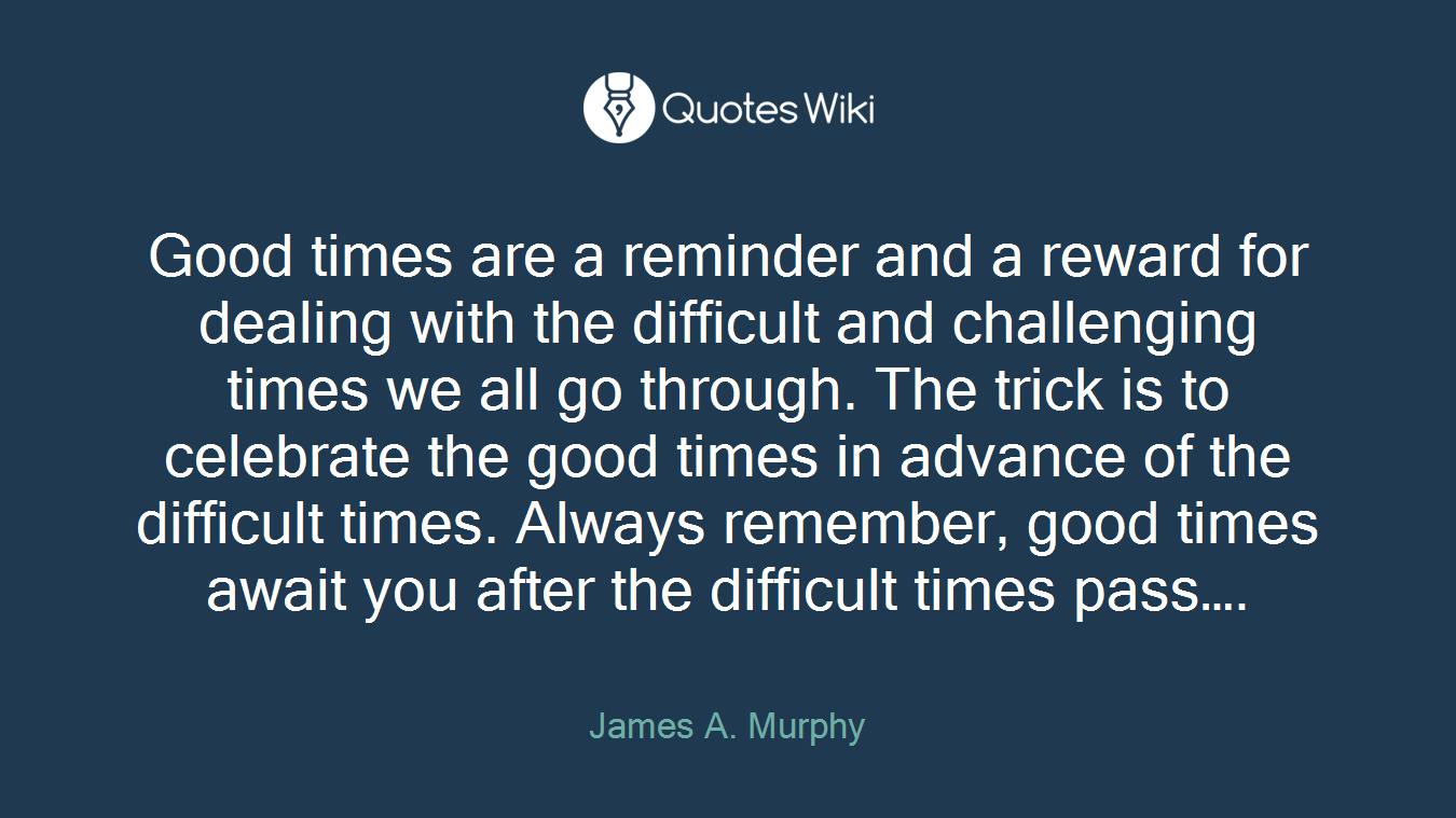 Good Times Are A Reminder And A Reward For Deal Quoteswiki