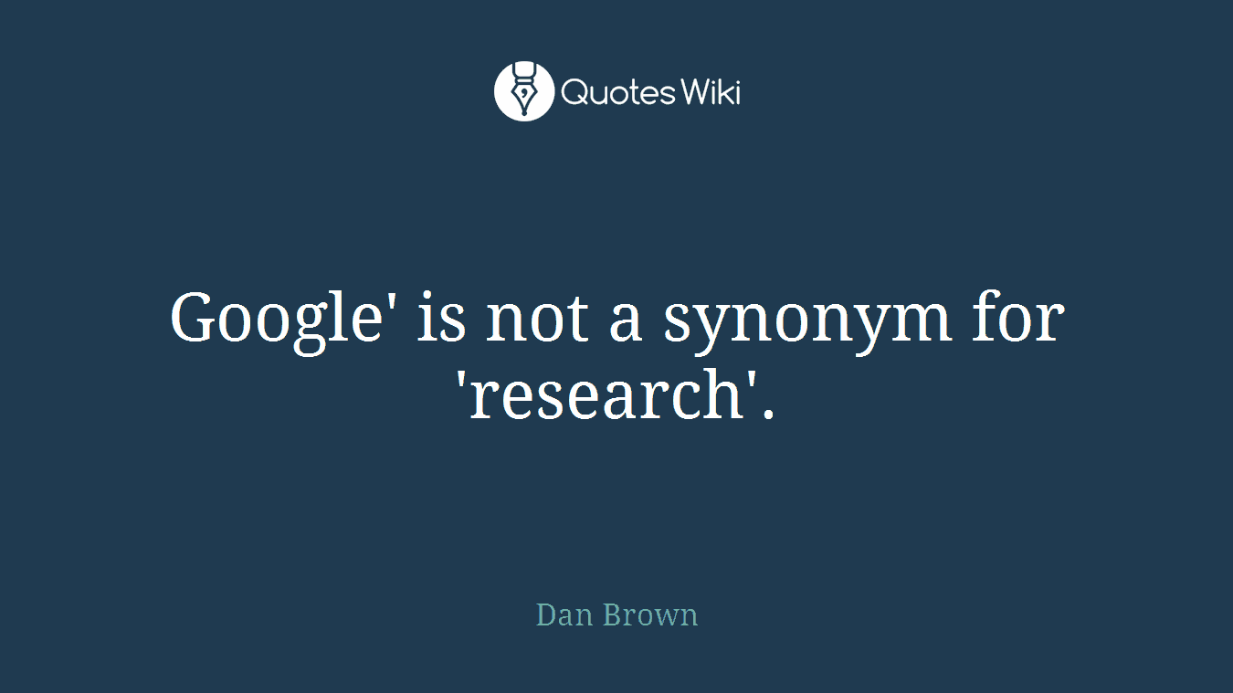 Google' is not a synonym for 'research'.
