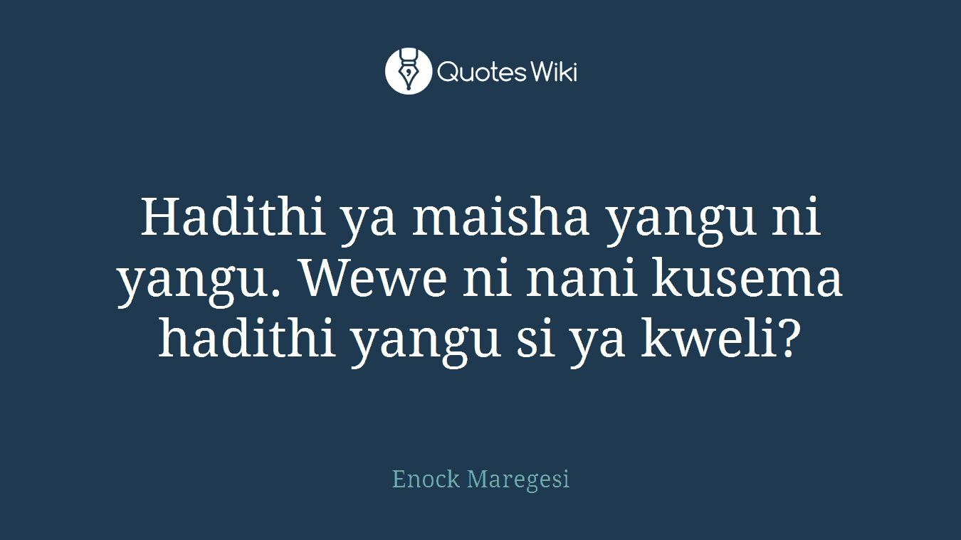 Hadithi ya maisha yangu ni yangu. Wewe ni nani kusema hadithi yangu si ya kweli?