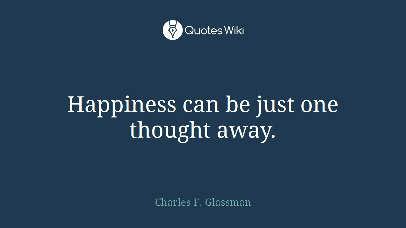 Happiness can be just one thought away.