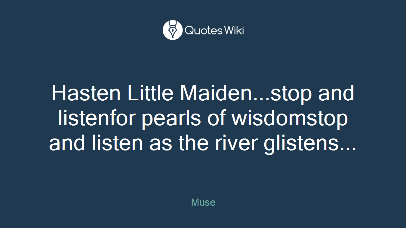 Quotes About Pearls And Friendship Hasten Little Maiden.stop And Listenfor Pearl.