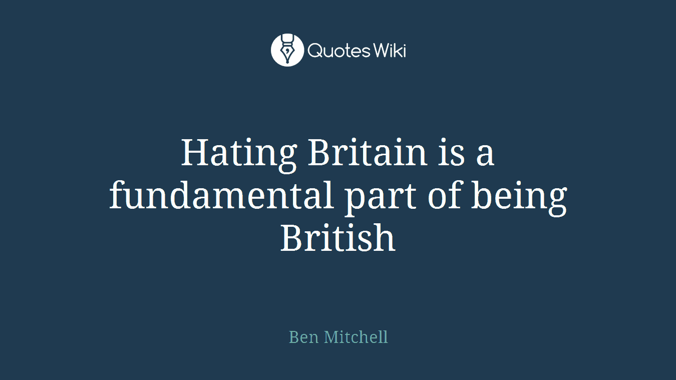Hating Britain is a fundamental part of being British