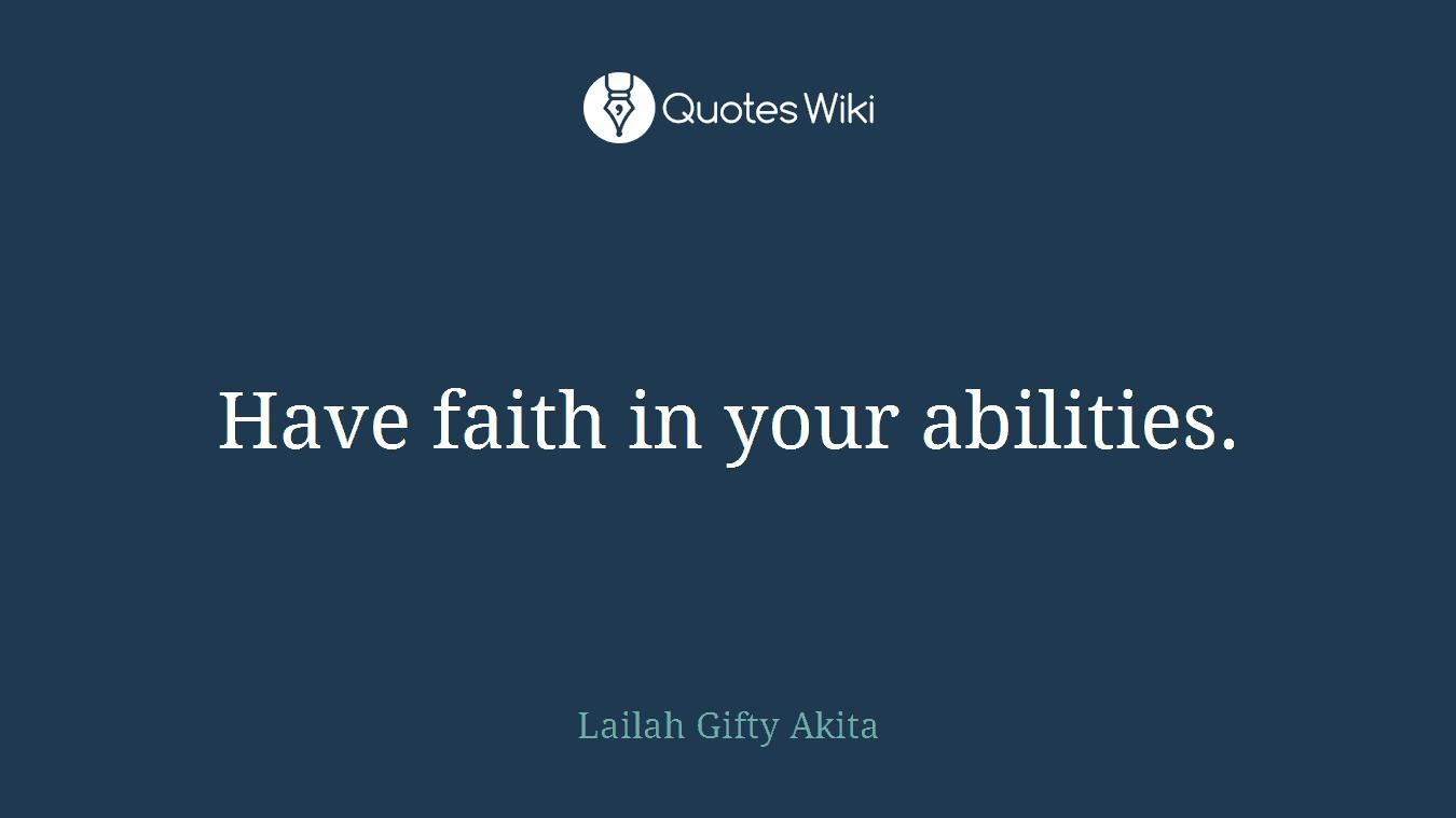 Have faith in your abilities.