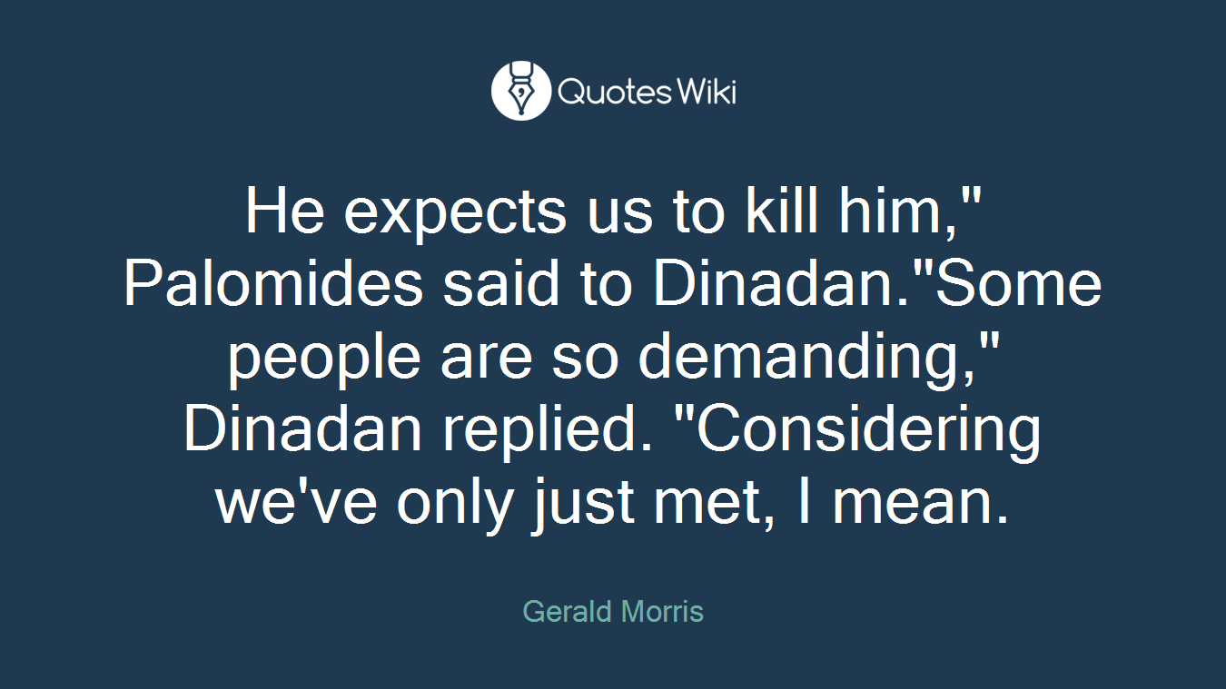 """He expects us to kill him,"""" Palomides said to Dinadan.""""Some people are so demanding,"""" Dinadan replied. """"Considering we've only just met, I mean."""