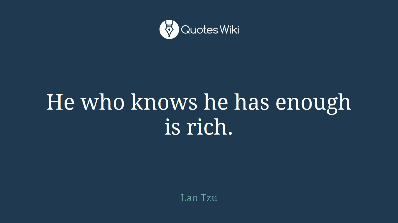 He who knows he has enough is rich.