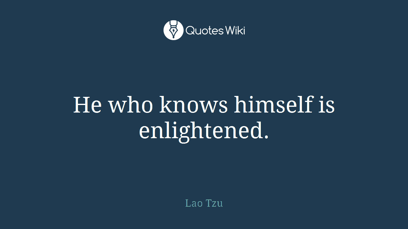 He who knows himself is enlightened.