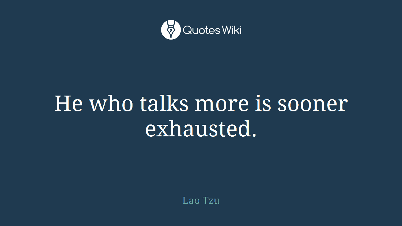 He who talks more is sooner exhausted.