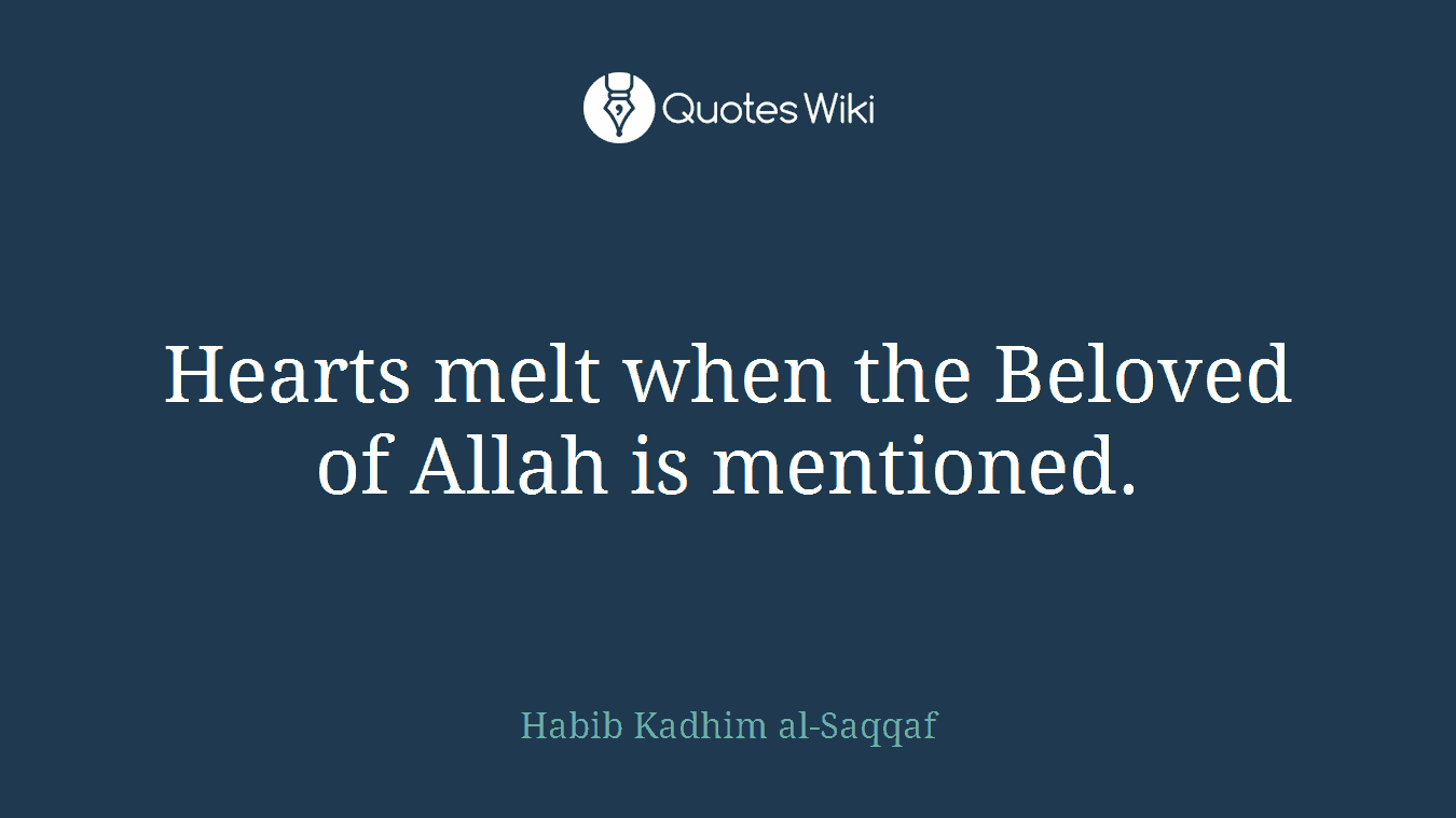 Hearts melt when the Beloved of Allah is mentioned.