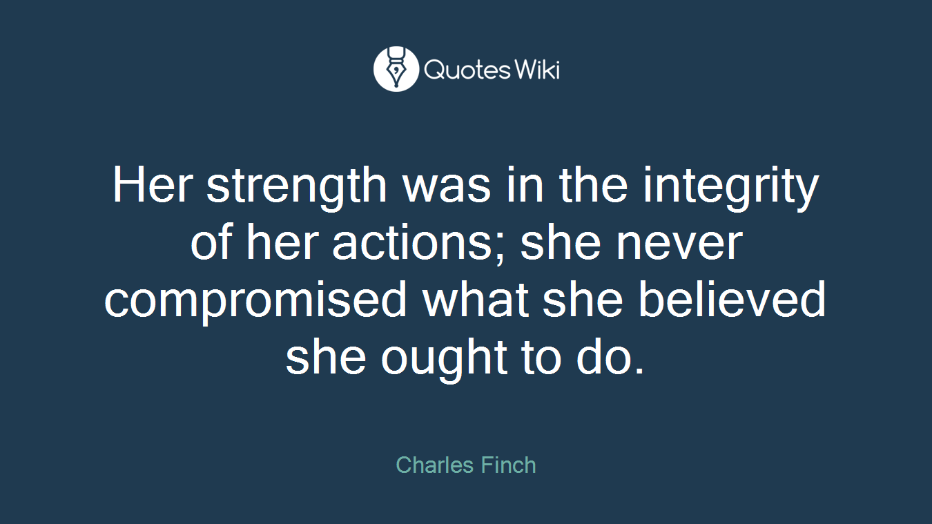 Her Strength Was In The Integrity Of Her Action Quotes Wiki