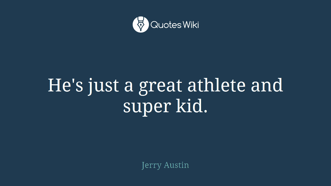 He's just a great athlete and super kid.
