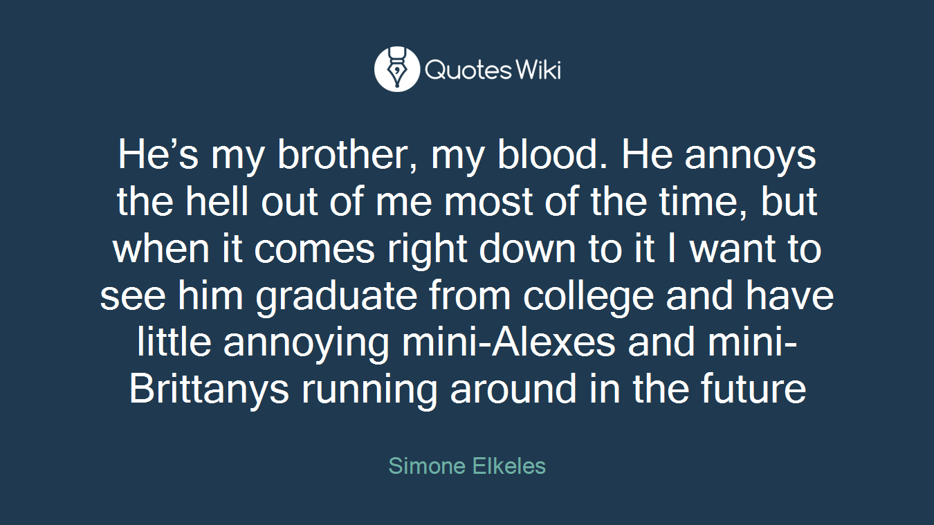 Hes My Brother My Blood He Annoys The Hell O Quoteswiki