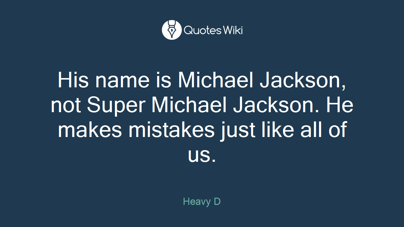 His name is Michael Jackson, not Super Michael Jackson. He makes mistakes just like all of us.