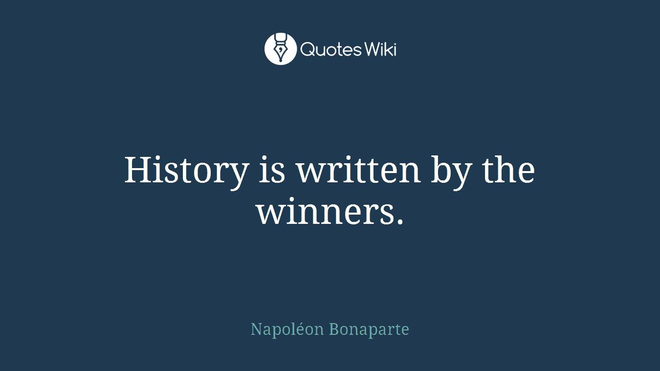 History is written by the winners.