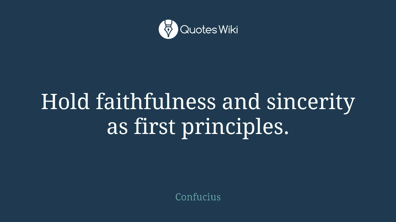 Hold faithfulness and sincerity as first principles.