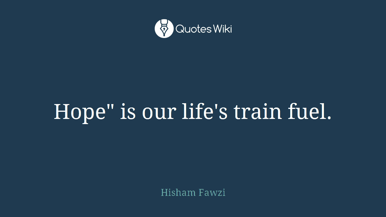"""Hope"""" is our life's train fuel."""